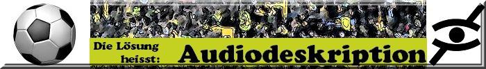 Collage: Fußball, Audiodeskriptions-Logos und Zuschauer im Hintergrund. Text: Die Lösung heisst Audiodeskription.